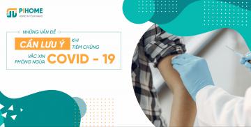 Những vấn đề cần lưu ý khi tiêm vắc xin phòng ngừa Covid - 19